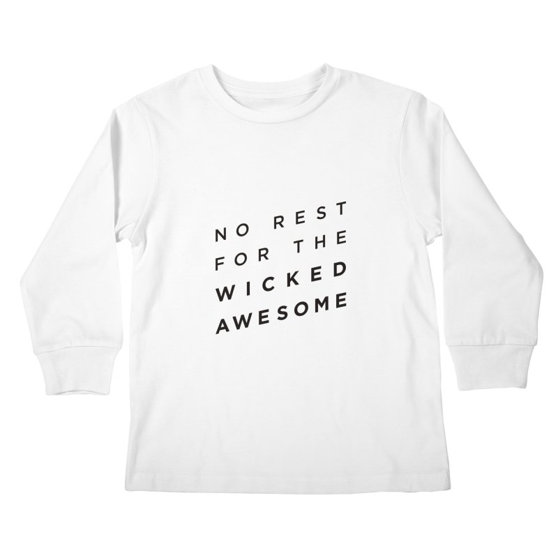No Rest for the Wicked Awesome Kids Longsleeve T-Shirt by elizabethreay's Artist Shop