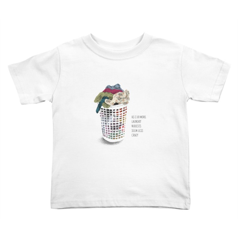 as i do more laundry nudists seem less crazy Kids Toddler T-Shirt by ellagershon's Artist Shop
