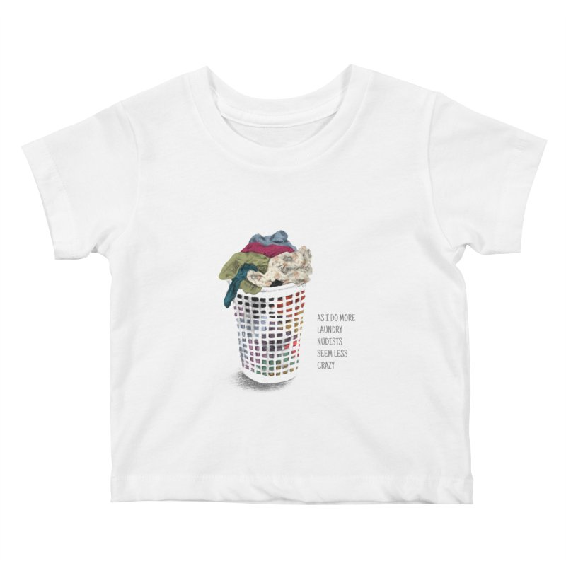 as i do more laundry nudists seem less crazy Kids Baby T-Shirt by ellagershon's Artist Shop