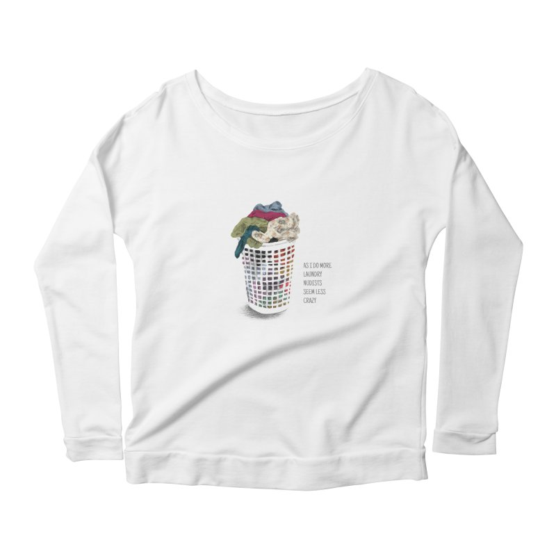 as i do more laundry nudists seem less crazy Women's Longsleeve Scoopneck  by ellagershon's Artist Shop