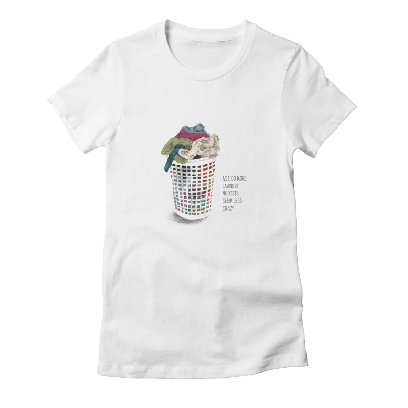 as i do more laundry nudists seem less crazy Women's Fitted T-Shirt by ellagershon's Artist Shop