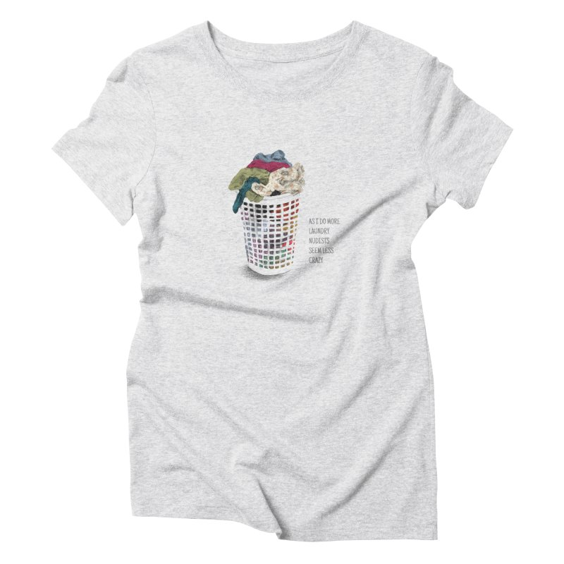 as i do more laundry nudists seem less crazy Women's Triblend T-Shirt by ellagershon's Artist Shop