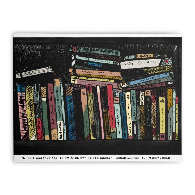 When I was your age, television was called books Home Stretched Canvas by ellagershon's Artist Shop