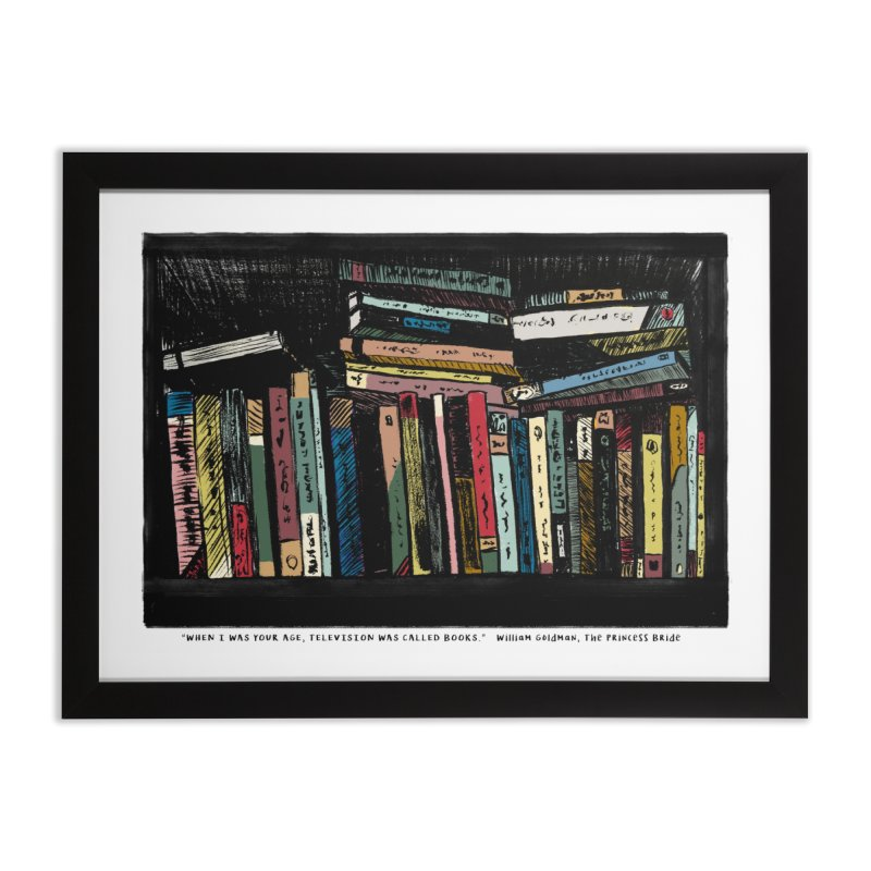 When I was your age, television was called books Home Framed Fine Art Print by ellagershon's Artist Shop