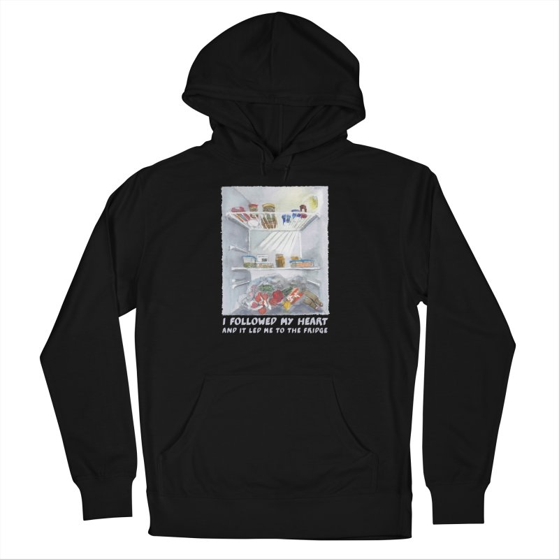 I Followed My Heart  And It Led Me To The Fridge Women's Pullover Hoody by ellagershon's Artist Shop
