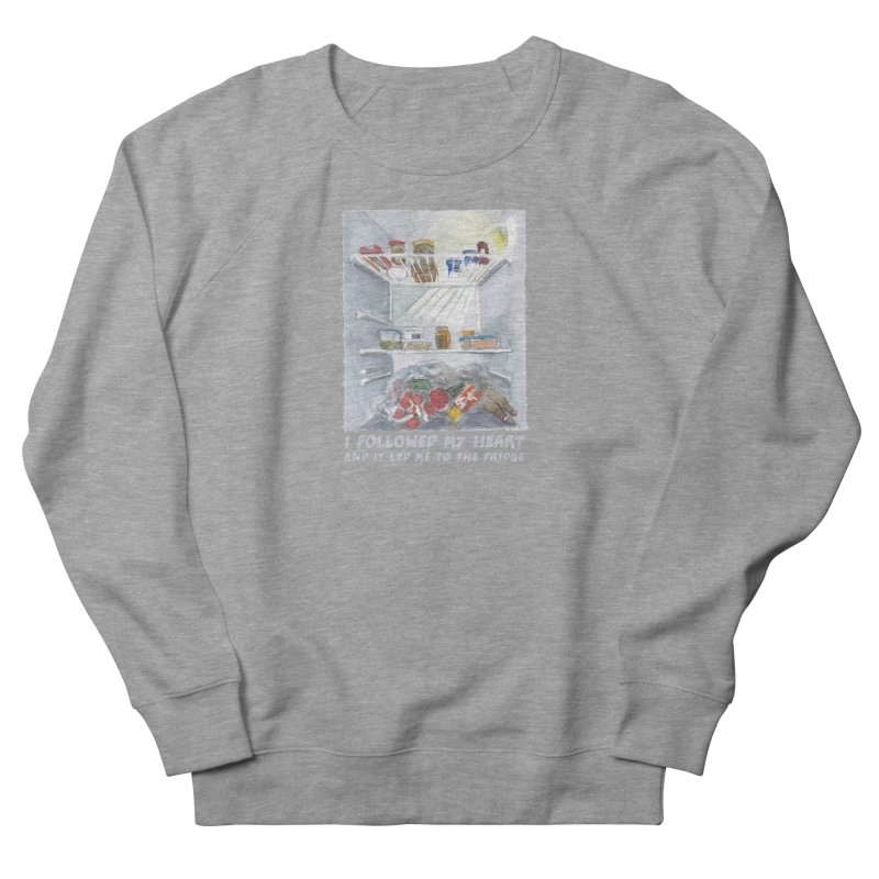 I Followed My Heart  And It Led Me To The Fridge Women's French Terry Sweatshirt by ellagershon's Artist Shop