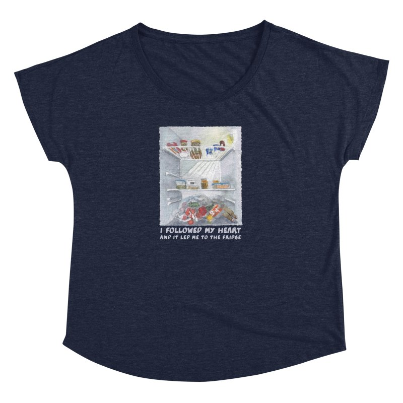 I Followed My Heart  And It Led Me To The Fridge Women's Dolman Scoop Neck by ellagershon's Artist Shop