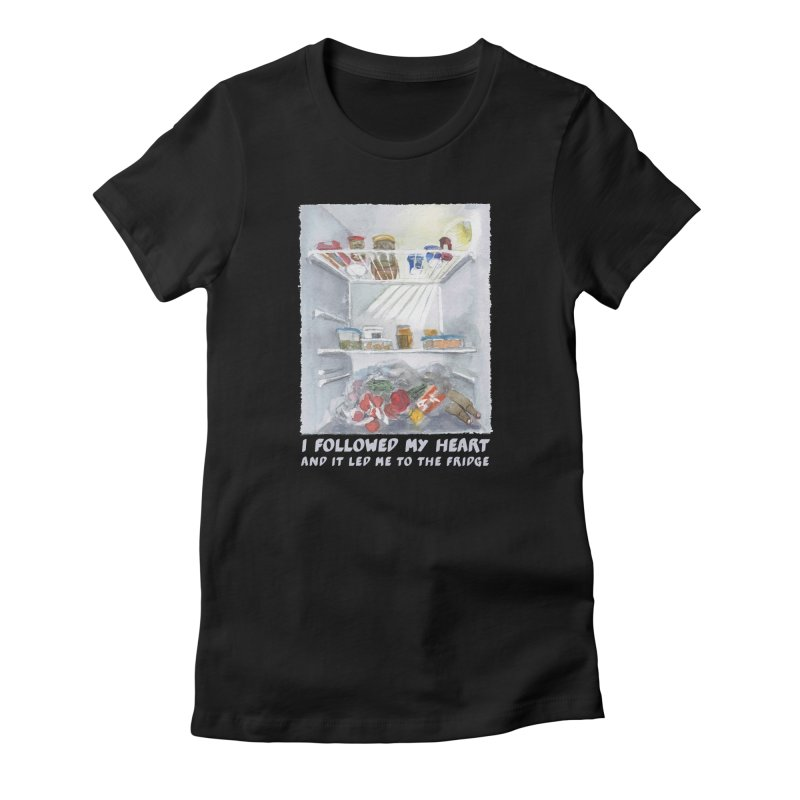 I Followed My Heart  And It Led Me To The Fridge Women's Fitted T-Shirt by ellagershon's Artist Shop