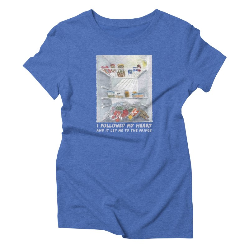I Followed My Heart  And It Led Me To The Fridge Women's Triblend T-Shirt by ellagershon's Artist Shop