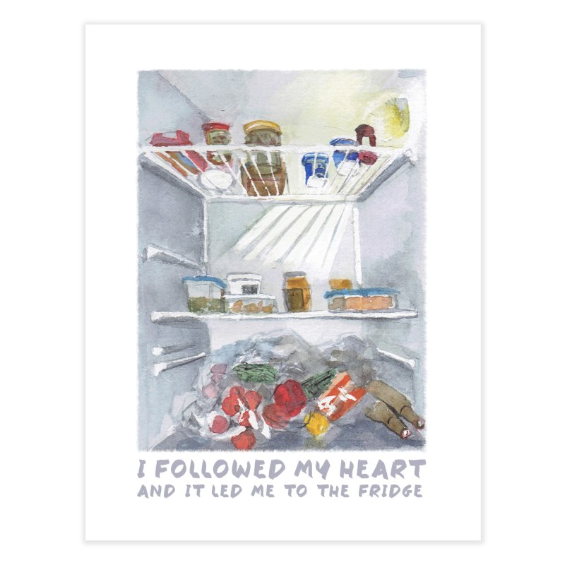 I Followed My Heart  And It Led Me To The Fridge in Fine Art Print by ellagershon's Artist Shop