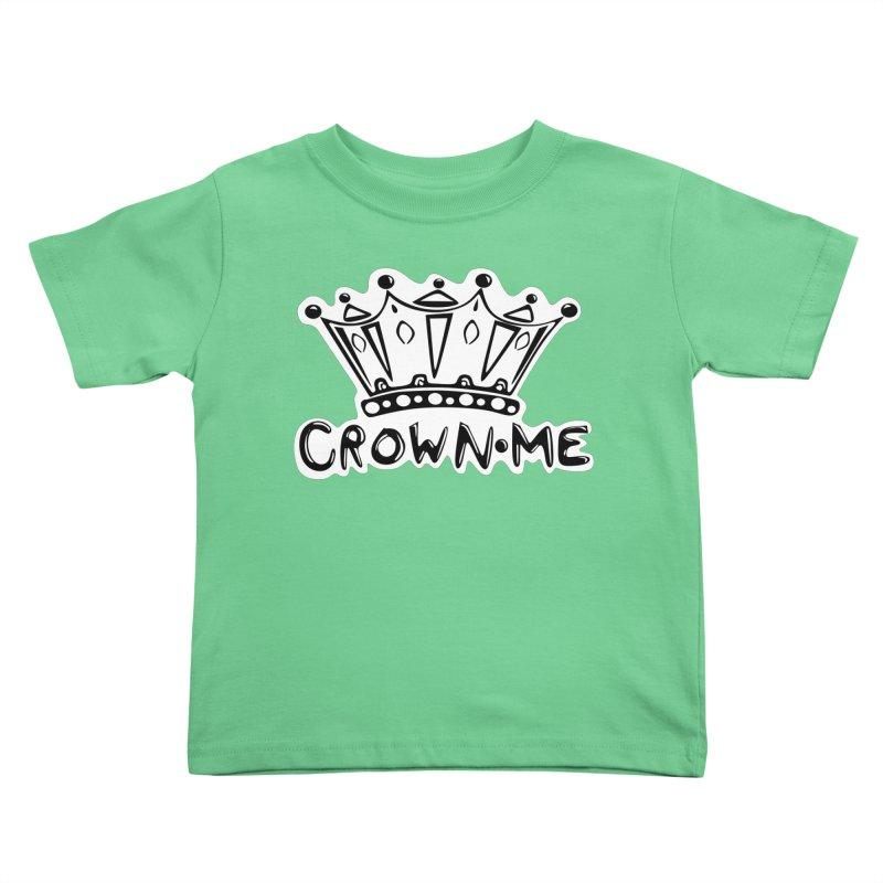Crown Me Kids Toddler T-Shirt by elledeegee's Artist Shop