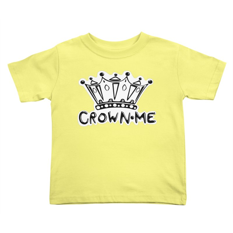 Crown Me Kids Toddler T-Shirt by elledeegee's Artist Shop