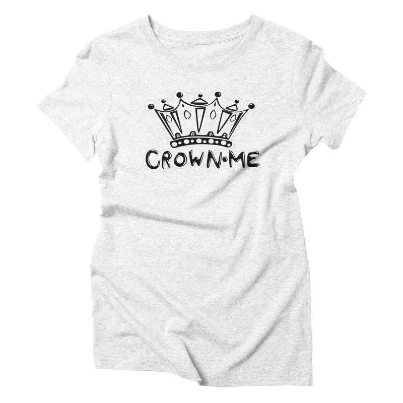 Crown Me Women's Triblend T-shirt by elledeegee's Artist Shop