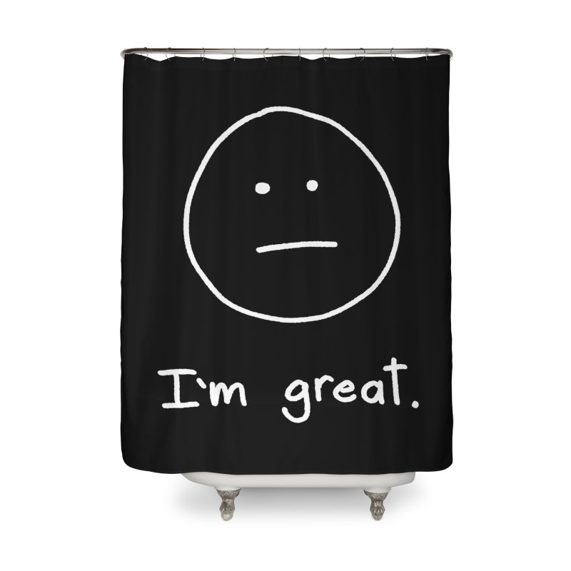 I'm great. Home Shower Curtain by Ryan's Shop