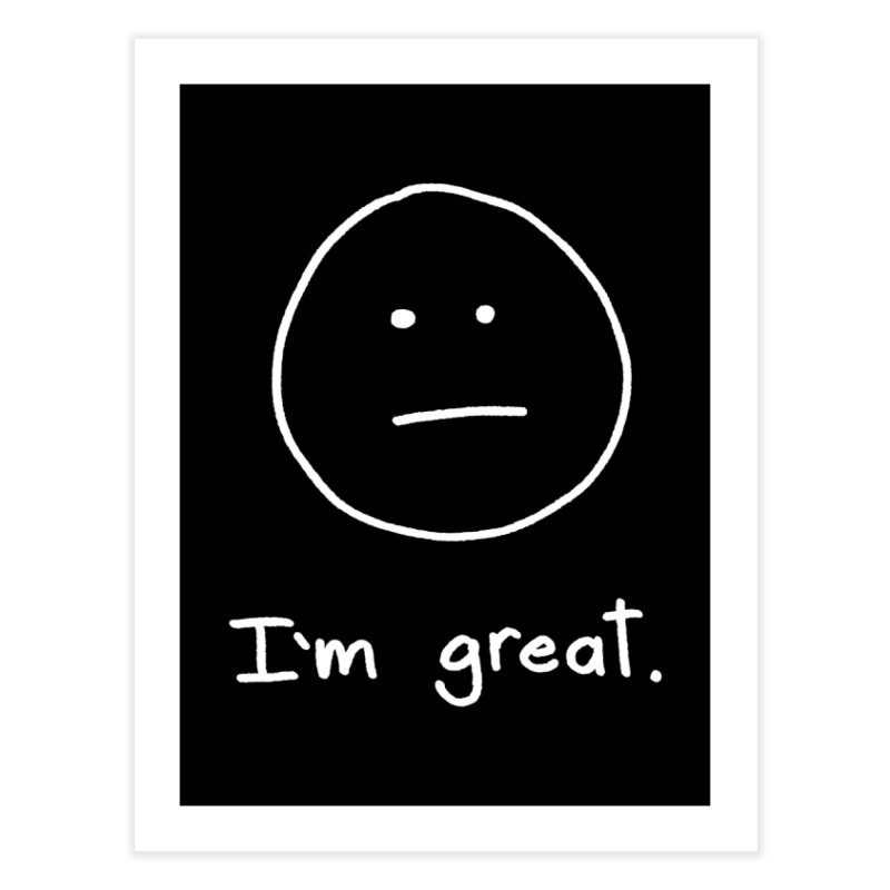 I'm great. Home Fine Art Print by Ryan's Shop