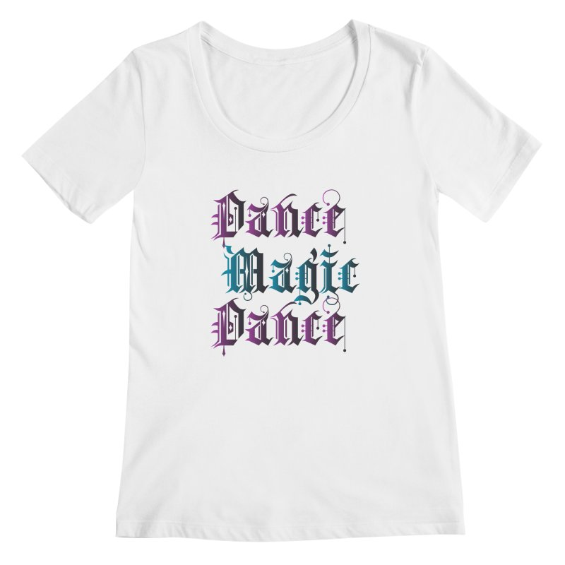 Dance Magic Dance Women's Scoopneck by Ellygator's Artist Shop