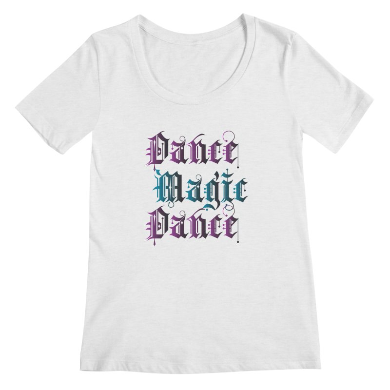 Dance Magic Dance Women's Scoopneck by Ellygator's Artist Shop