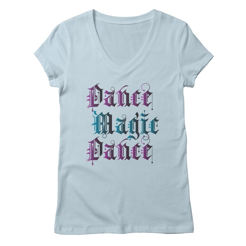 Dance Magic Dance Women's V-Neck by Ellygator's Artist Shop