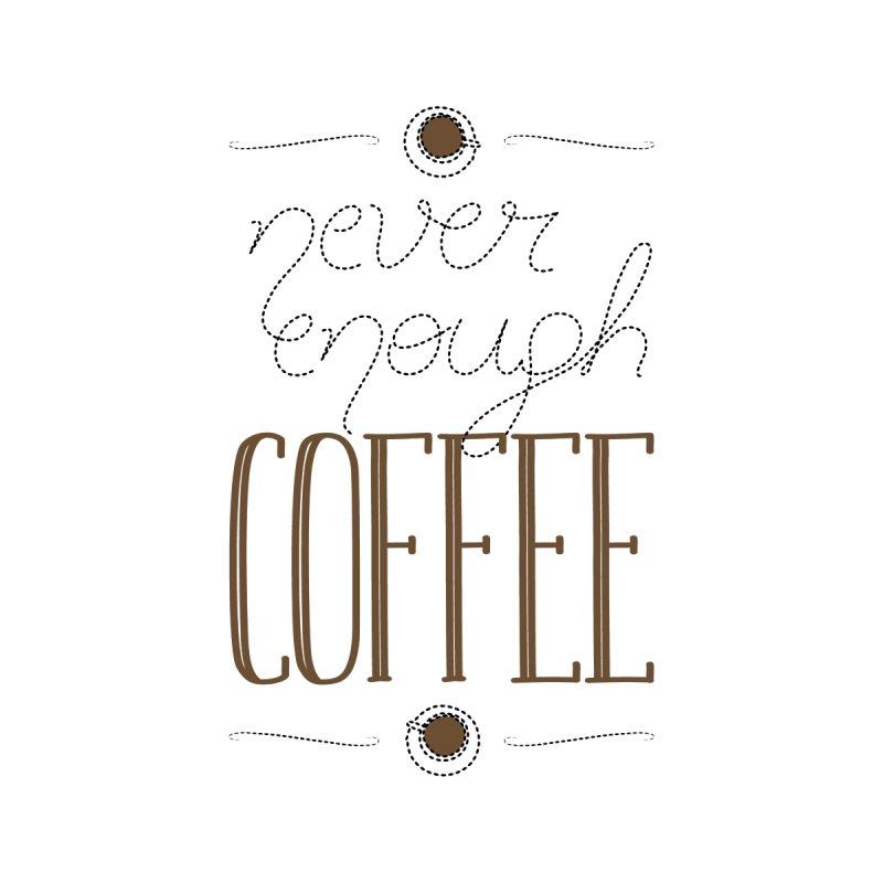 Never Enough Coffee by elvisbr's Artist Shop