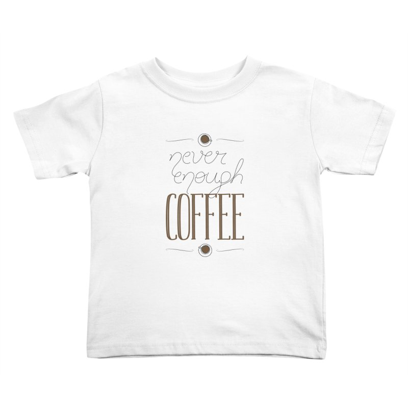 Never Enough Coffee Kids Toddler T-Shirt by elvisbr's Artist Shop