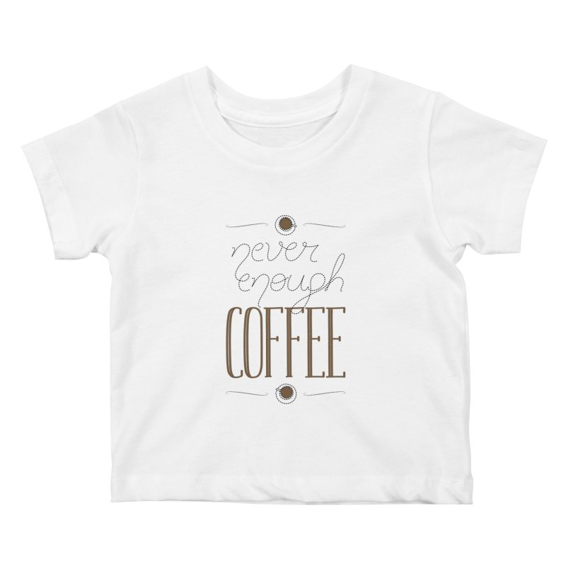 Never Enough Coffee Kids Baby T-Shirt by elvisbr's Artist Shop