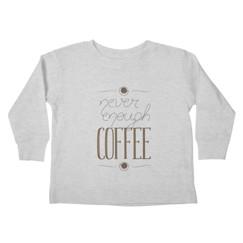 Never Enough Coffee Kids Toddler Longsleeve T-Shirt by elvisbr's Artist Shop