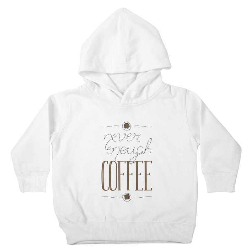 Never Enough Coffee Kids Toddler Pullover Hoody by elvisbr's Artist Shop