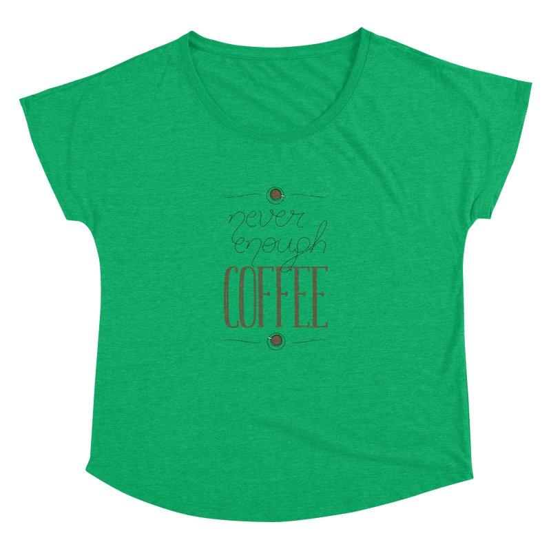 Never Enough Coffee Women's Dolman Scoop Neck by elvisbr's Artist Shop