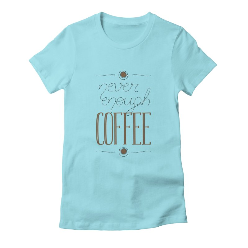 Never Enough Coffee Women's Fitted T-Shirt by elvisbr's Artist Shop