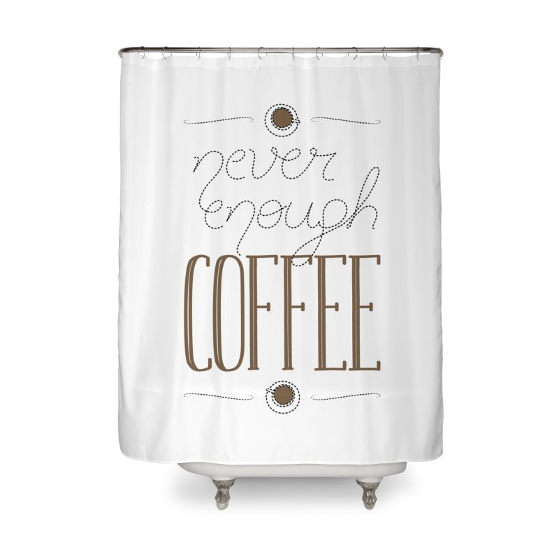 Never Enough Coffee Home Shower Curtain by elvisbr's Artist Shop