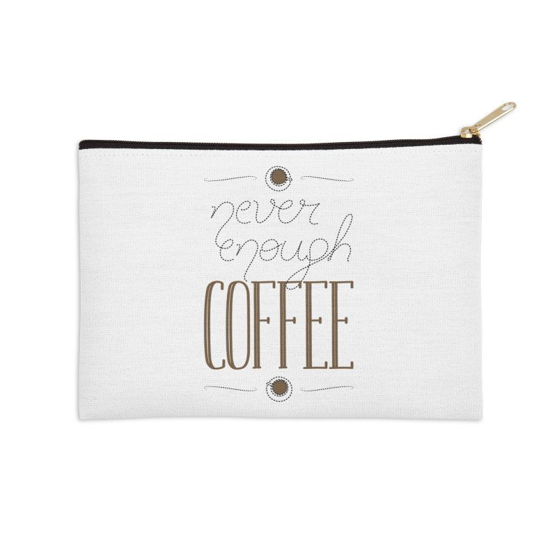 Never Enough Coffee Accessories Zip Pouch by elvisbr's Artist Shop