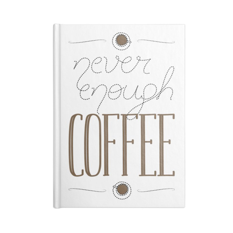 Never Enough Coffee Accessories Notebook by elvisbr's Artist Shop