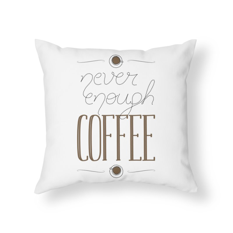Never Enough Coffee Home Throw Pillow by elvisbr's Artist Shop