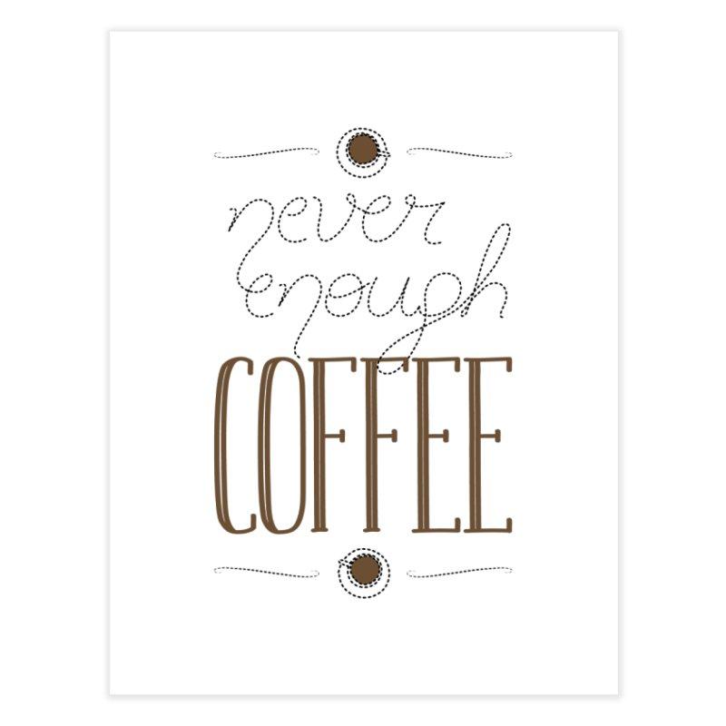 Never Enough Coffee Home Fine Art Print by elvisbr's Artist Shop