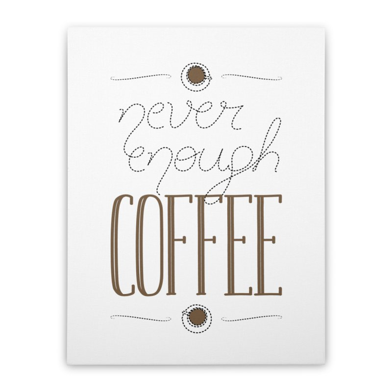 Never Enough Coffee Home Stretched Canvas by elvisbr's Artist Shop