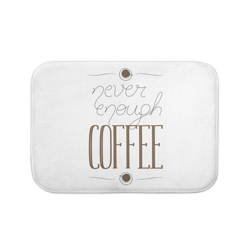 Never Enough Coffee Home Bath Mat by elvisbr's Artist Shop