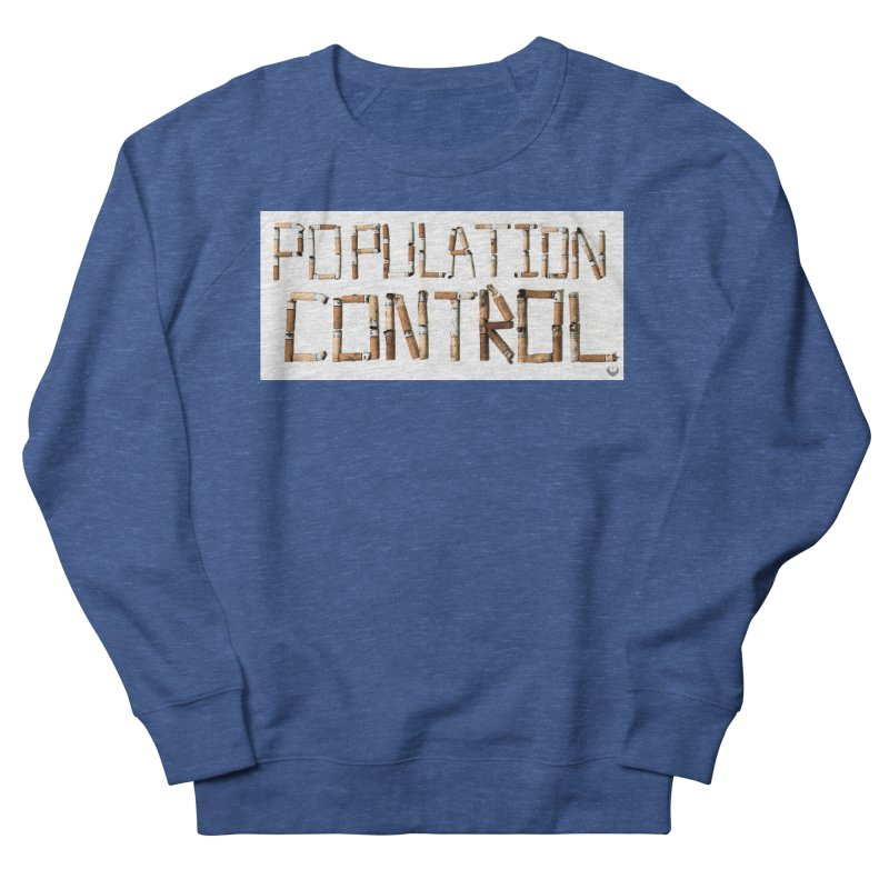 """""""Population Control"""" Women's French Terry Sweatshirt by The Embien Empire"""