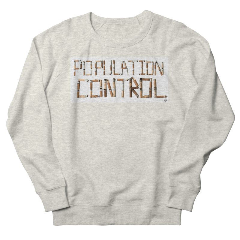 """Population Control"" Women's French Terry Sweatshirt by The Embien Empire"