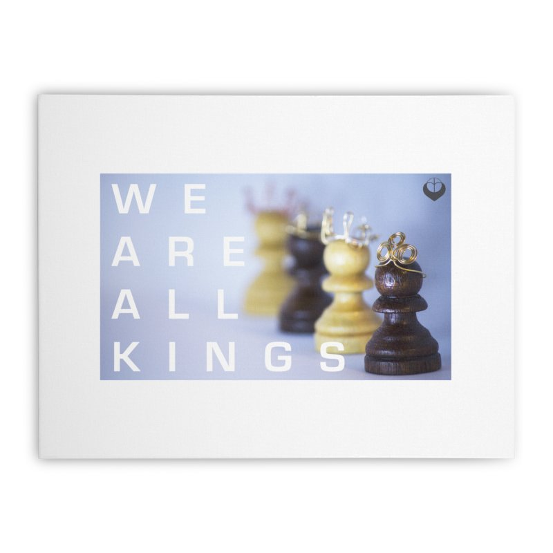 """We are alll kings"" Home Stretched Canvas by The Embien Empire"