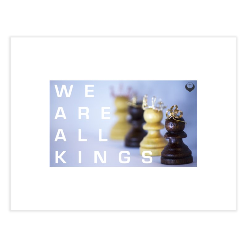 """We are alll kings"" Home Fine Art Print by The Embien Empire"