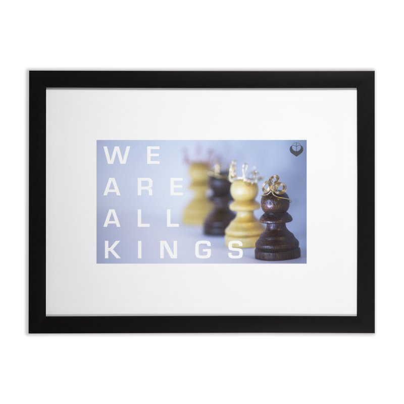 """We are alll kings"" Home Framed Fine Art Print by The Embien Empire"