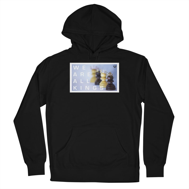 """""""We are alll kings"""" Men's Pullover Hoody by The Embien Empire"""