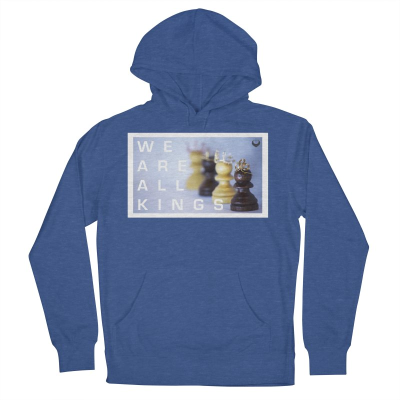 """We are alll kings"" Women's French Terry Pullover Hoody by The Embien Empire"