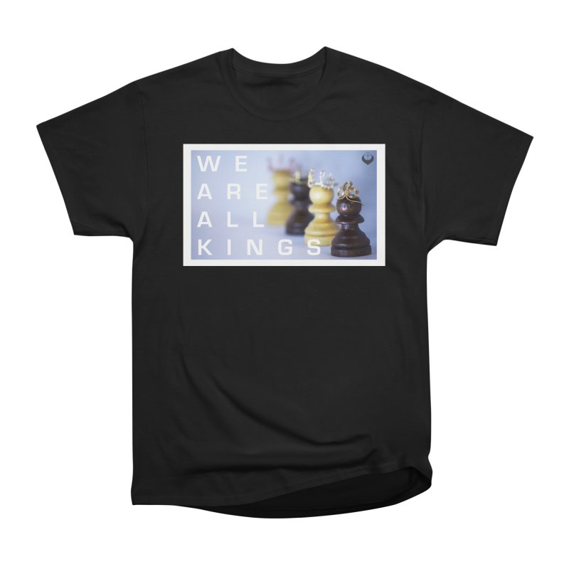 """We are alll kings"" Men's Heavyweight T-Shirt by The Embien Empire"