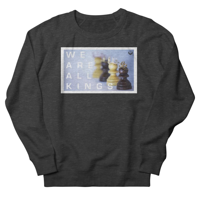 """We are alll kings"" Women's Sweatshirt by The Embien Empire"