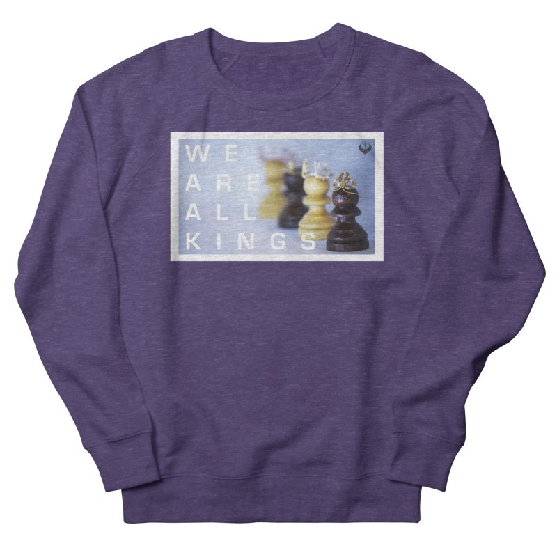 """""""We are alll kings"""" Women's French Terry Sweatshirt by The Embien Empire"""