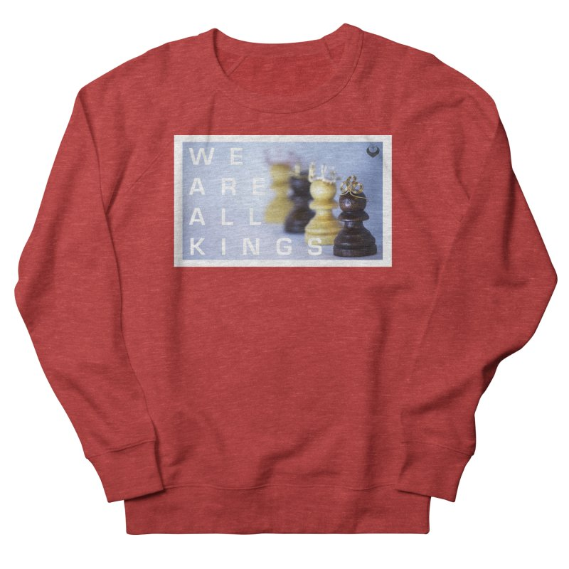 """We are alll kings"" Men's French Terry Sweatshirt by The Embien Empire"