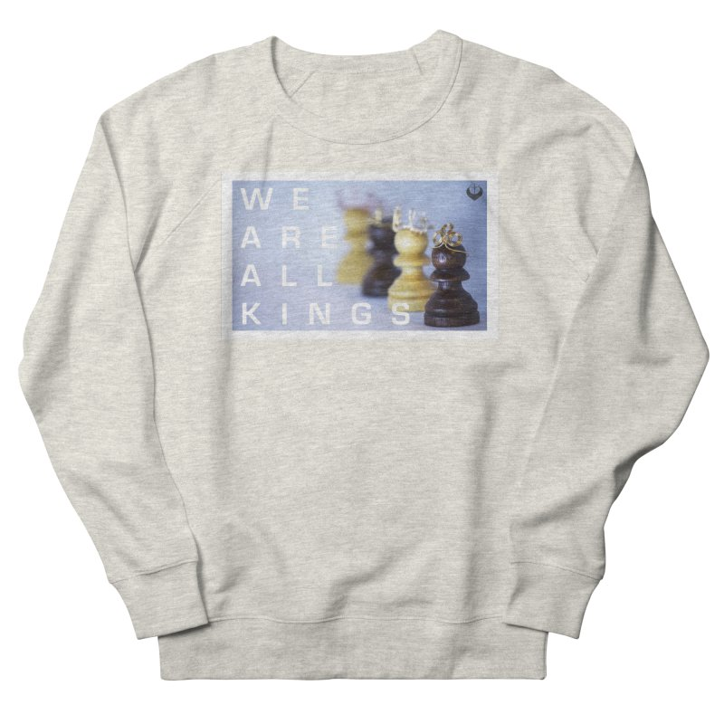 """""""We are alll kings"""" Men's French Terry Sweatshirt by The Embien Empire"""