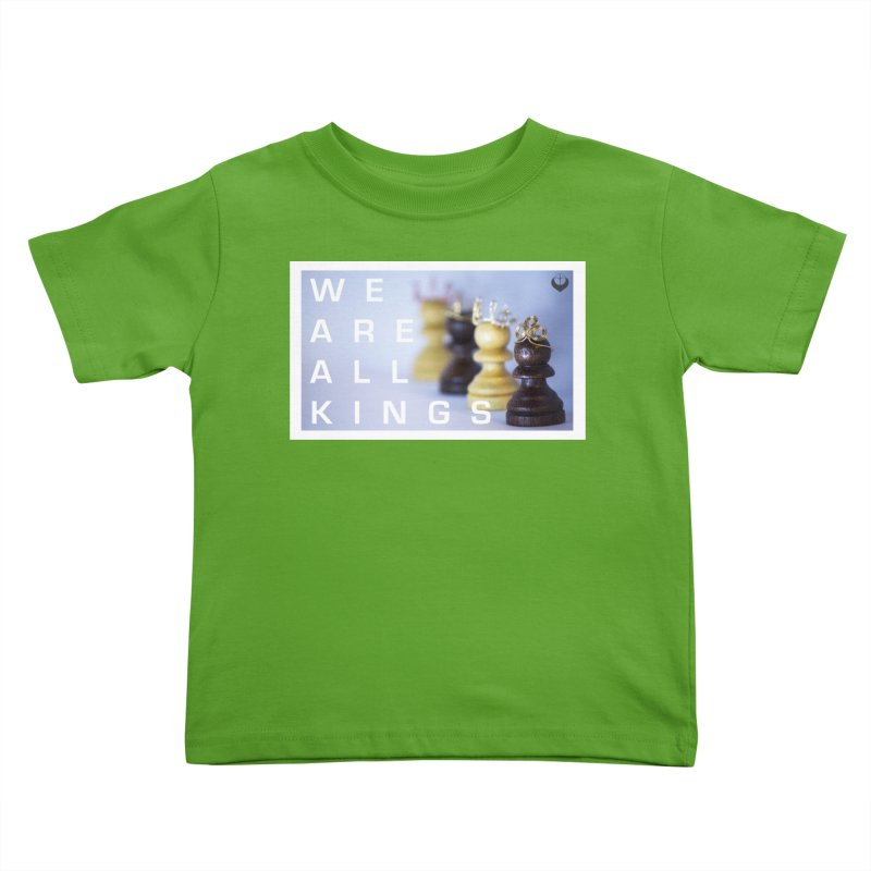"""We are alll kings"" Kids Toddler T-Shirt by The Embien Empire"