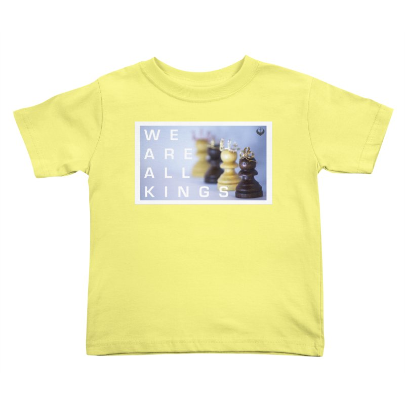 """""""We are alll kings"""" Kids Toddler T-Shirt by The Embien Empire"""